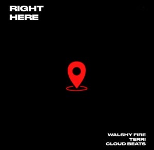 Walshy Fire – Right Here ft. Terri & Cloud Beats