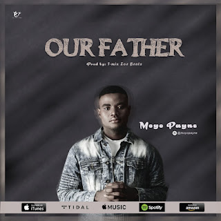 Moyo Payne – Our Father (Prod By T-mix Zoe Beats)
